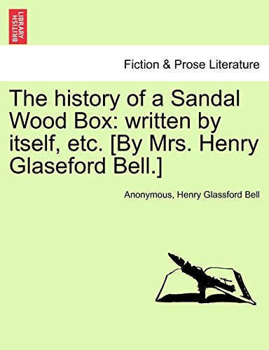 Anonymous: History of a Sandal Wood Box: written by itself,: Written by Itself, Etc. [By Mrs. Henry Glaseford Bell.]