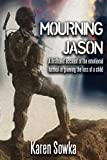 Mourning Jason: A first hand account of the emotional turmoil in grieving the loss of a child