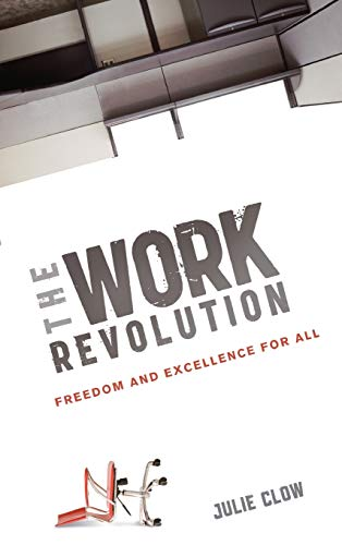 The Work Revolution: Freedom and Excellence for All