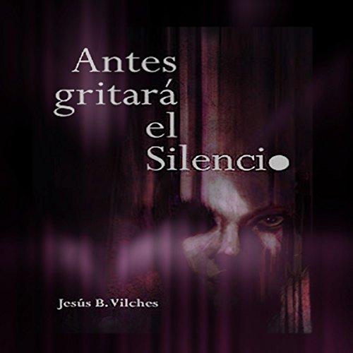 Antes Gritará el Silencio [Before the Silence Will Scream] audiobook cover art