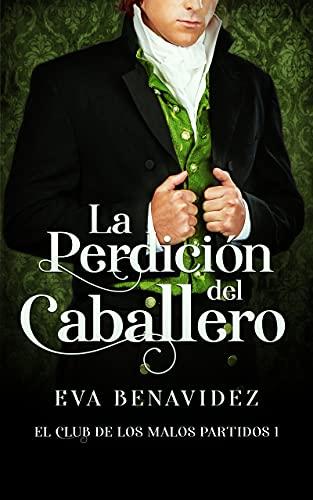 La perdición del caballero (El club de los malos partidos nº 1) de Eva Benavidez