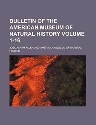 [(Bulletin of the American Museum of Natural History Volume 1-16)] [By (author) Joel Asaph Allen] published on (May, 2012)