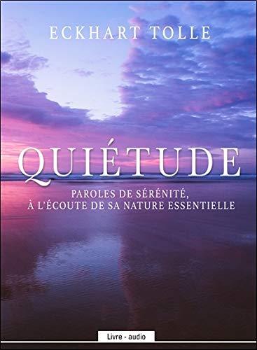 Quiétude - Paroles de sérénité, à l'écoute de sa nature essentielle - Livre audio