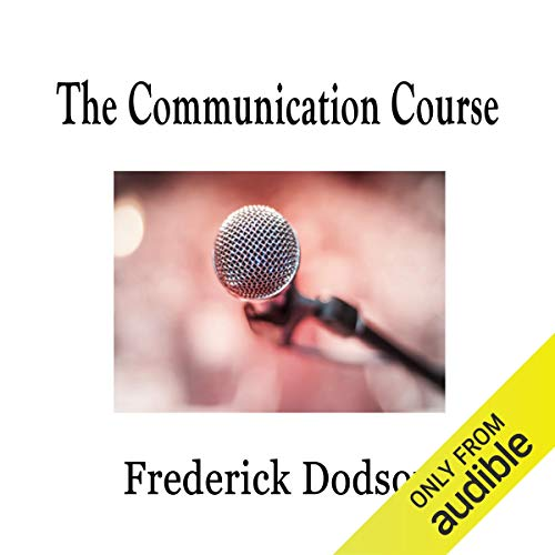 The Communication Course Audiobook By Frederick Dodson cover art