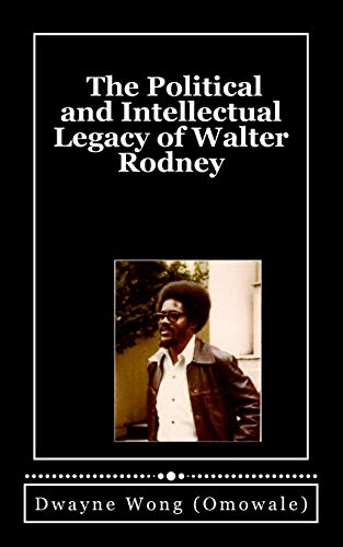 The Political and Intellectual Legacy of Walter Rodney