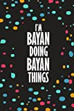 I'm BAYAN Doing BAYAN Things: Funny Lined Journal Notebook, College Ruled Lined Paper, Gifts for BAYAN :for women and girls, Matte cover