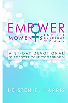 EmpowerMoments for the Everyday Woman: A 31-Day Devotional to Empower Your Womanhood by [Kristen R. Harris]