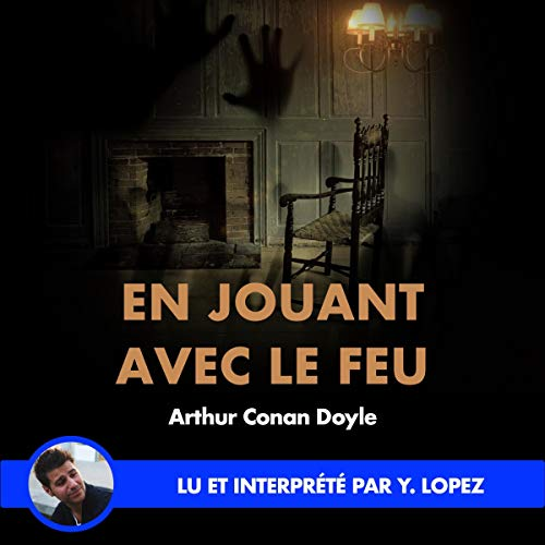 En jouant avec le feu                   By:                                                                                                                                 Arthur Conan Doyle                               Narrated by:                                                                                                                                 Yannick Lopez                      Length: 31 mins     Not rated yet     Overall 0.0