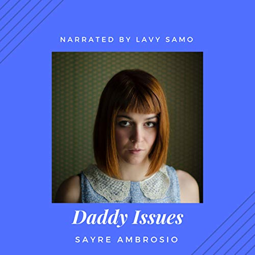 Daddy Issues                   By:                                                                                                                                 Sayre Ambrosio                               Narrated by:                                                                                                                                 Lavy Samo                      Length: 1 hr and 55 mins     Not rated yet     Overall 0.0