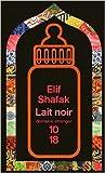 Lait noir de Elif SHAFAK ,Valérie GAY-AKSOY (Traduction) ( 2 septembre 2010 ) - 10 X 18 (2 septembre 2010)