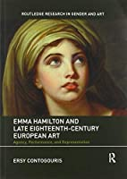 Emma Hamilton and Late Eighteenth-Century European Art: Agency, Performance, and Representation (Routledge Research in Gender and Art)