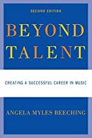 Beyond Talent: Creating a Successful Career in Music by Angela Myles Beeching(2010-11-05)