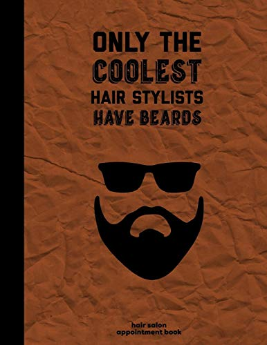 Only The Coolest Hair Stylists Have Beards: Hair Salon Appointment Book, Undated Daily Schedule Planner Notebook
