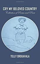 Cry My Beloved Country: Collection of Poems and Prose