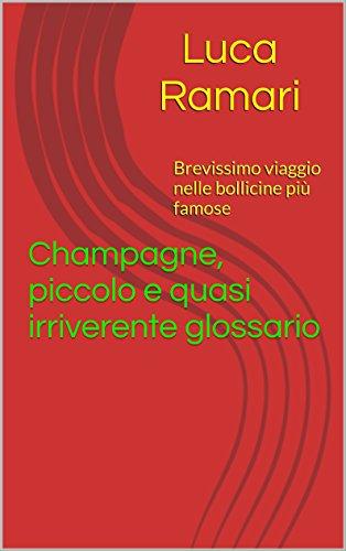 Champagne, piccolo e quasi irriverente glossario: Brevissimo viaggio nelle bollicine più famose (Italian Edition)