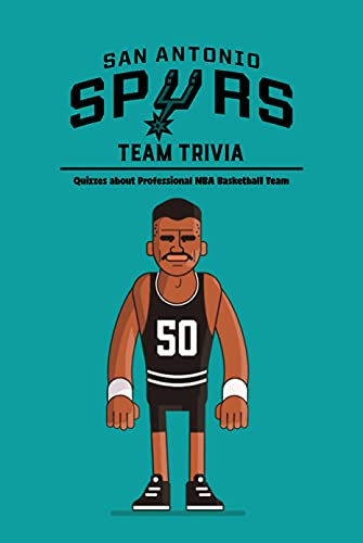 San Antonio Spurs Team Trivia: Quizzes about Professional NBA Basketball Team: Questions for Fan of San Antonio Spurs Team (English Edition)