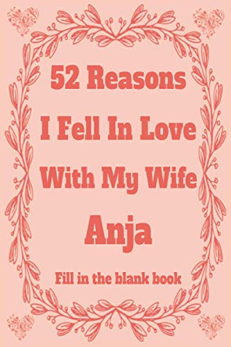 52 Reasons I Fell In Love With My Wife Anja: Personalized Fill in The Blank Book Gift For Couples