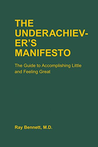 The Underachiever's Manifesto: The Guide to Accomplishing Little and Feeling Great (English Edition)