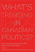 What's Trending in Canadian Politics?: Understanding Transformations in Power, Media, and the Public Sphere (Communication, Strategy, and Politics)