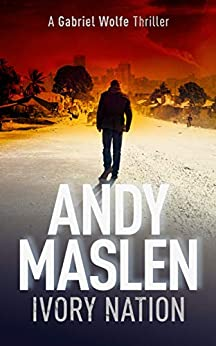 Ivory Nation: A Gabriel Wolfe Thriller (The Gabriel Wolfe Thrillers Book 11) by [Andy Maslen]