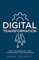 Digital Transformation: How technology can transform your business