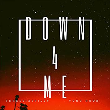Down 4 Me (feat. Yung Hood)