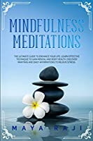 Mindfulness Meditations: The Ultimate Guide to Enhance Your Life. Learn Effective Technique to Gain Mental and Body Health. Discover Mantras and Daily Affirmations to Relieve Stress.