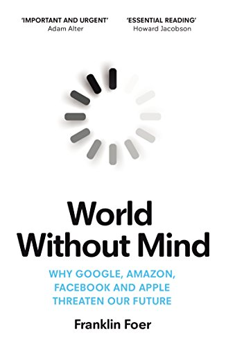 World Without Mind: Why Google, Amazon, Facebook and Apple threaten our future (English Edition)