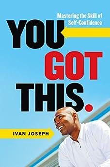 [Ivan Joseph]のYou Got This: Mastering the Skill of Self-Confidence (English Edition)