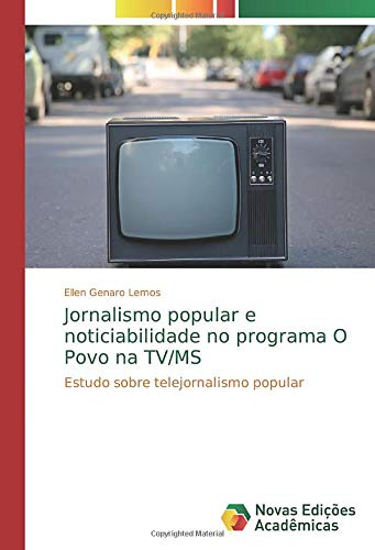 Jornalismo popular e noticiabilidade no programa O Povo na TV/MS: Estudo sobre telejornalismo popular