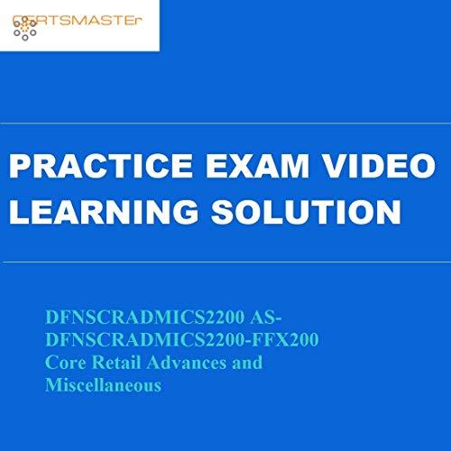 Certsmasters DFNSCRADMICS2200 AS-DFNSCRADMICS2200-FFX200 Core Retail Advances and Miscellaneous Practice Exam Video Learning Solution
