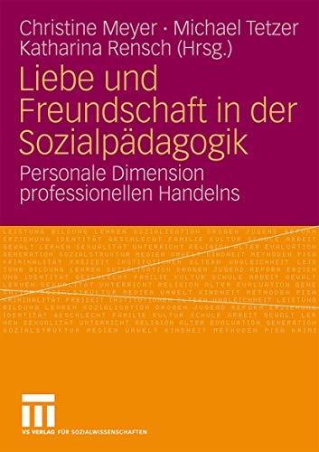 Liebe und Freundschaft in der Sozialpädagogik: Personale Dimension professionellen Handelns