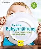 Die neue Babyernährung: Breie und Fingerfood für die Kleinsten (GU Einzeltitel Partnerschaft & Familie)