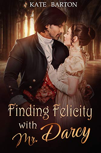 Finding Felicity with Mr. Darcy: A Pride and Prejudice Variation (English Edition)