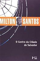 O Centro da Cidade do Salvador: Estudo de Geografia Urbana