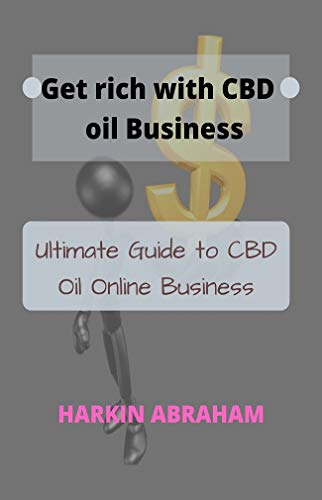 Get Rich With CBD Oil Bussiness: Ultimate Guide to CBD Oil Online Business (English Edition)