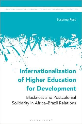 Internationalization of Higher Education for Development: Blackness and Postcolonial Solidarity in Africa-Brazil Relations (New Directions in Comparative and International Education)