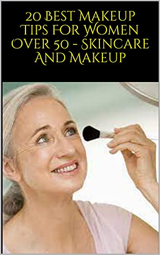 20 Best Makeup Tips For Women Over 50 - Skincare And Makeup (English Edition)