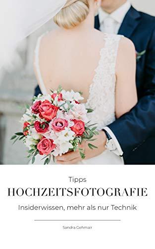 Hochzeitsfotografie Tipps: Insiderwissen, mehr als nur Technik