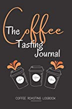 The Coffee Tasting Journal - Coffee Roasting Logbook: Track, Log and Rate Coffee Varieties and Roasts - Coffee Roasting Log Book Gift for Coffee Drinkers ( Black Cover, 6 x 9, 120 Pages)
