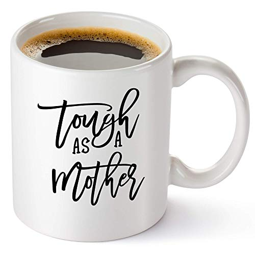 Tough As a Mother Coffee Mug - Best Mom Gifts Coffee Mug For Mothers Day, Valentines day, Christmas, Or Birthday Gift For Mom - Best Mom Ever Coffee Cup