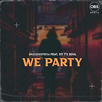 We Party ft. STI T's Soul
