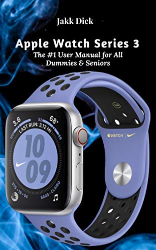 Apple Watch Series 3 : The #1 User Manual for All Dummies & Seniors (English Edition)