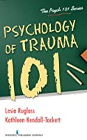 Psychology of Trauma 101 (The Psych 101 Series)