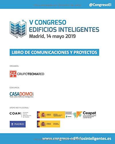 Libro de Comunicaciones y Proyectos V Congreso Edificios Inteligentes: Celebrado en Madrid, 14 Mayo 2019