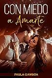 Con Miedo a Amarte (Oferta Especial 3 en 1): La Colección Completa de Libros de Novelas Románticas en Español. Una Novela Romántica de Paula Gamboa