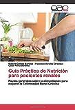 Guía Práctica de Nutrición para pacientes renales: Pautas generales sobre la alimentación para mejorar la Enfermedad Renal Crónica