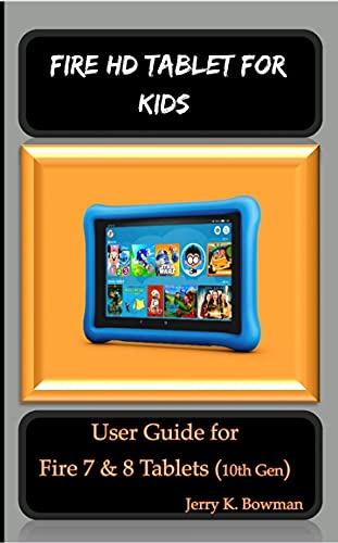 FIRE HD TABLET FOR KIDS : User Guide for Fire 7 & 8 Tablets (10th Gen) (English Edition)
