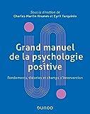 Grand manuel de psychologie positive - Fondements, théories et champs d'intervention - Fondements, théories et champs d'intervention