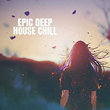 Epic Deep House Chill